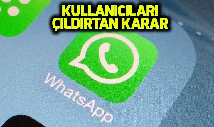 WhatsApp, kullanıcıları çıldırttı Şoke eden karar!