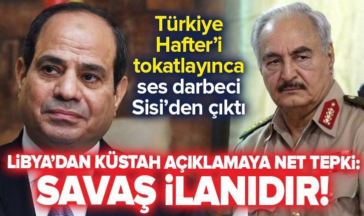 Darbeci Sisi Libya'yı tehdit etti, Libya'dan cevap gecikmedi: Savaş ilanıdır!