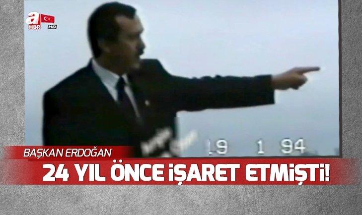 Erdoğan 24 yıl önce işaret etmişti!