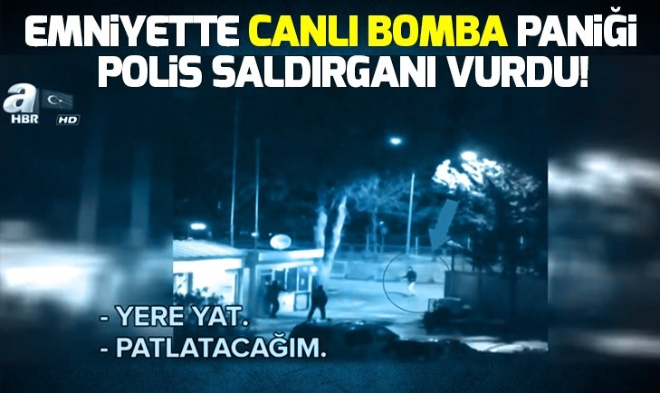 EMNİYET ÖNÜNDE CANLI BOMBA PANİĞİ! POLİS SALDIRGANI VURDU