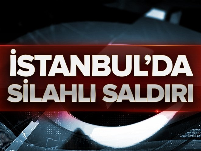İSTANBUL'DA SİLAHLI SALDIRI! YARALILAR VAR