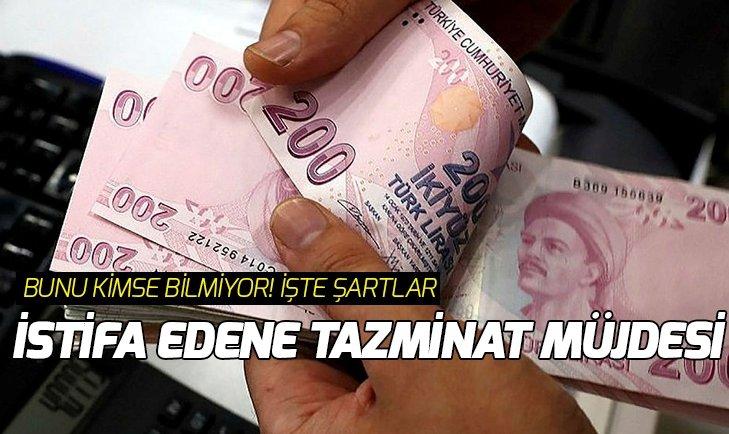İSTİFA EDENE KIDEM TAZMİNATI MÜJDESİ!