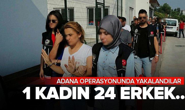 ADANA'DA 60 EVE DÜZENLENEN OPERASYONDA 25 KİŞİ TUTUKLANDI