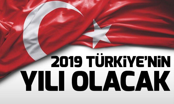 2019 Türkiye'nin yılı olacak