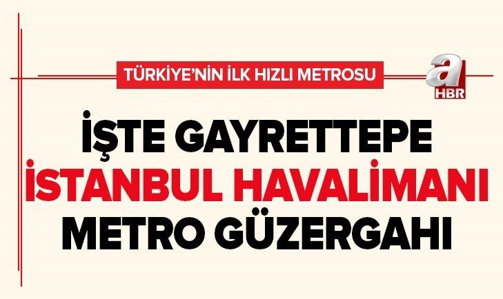 İŞTE M11 GAYRETTEPE İSTANBUL HAVALİMANI METRO HATTI GÜZERGAHI