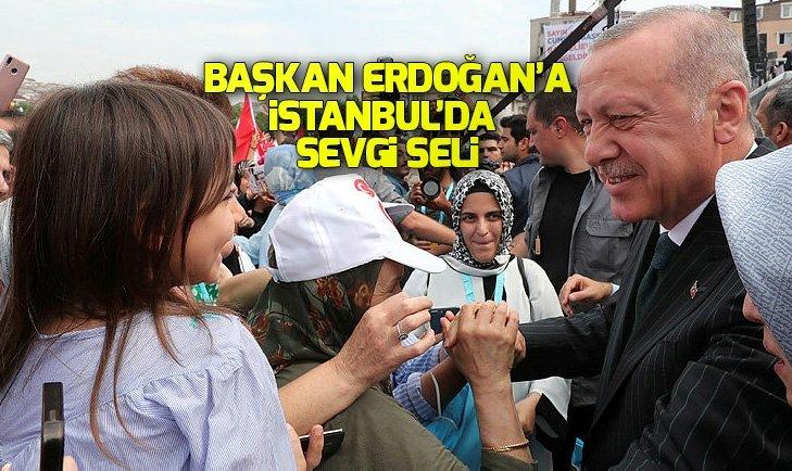 BAŞKAN ERDOĞAN'A İSTANBUL'DA SEVGİ SELİ