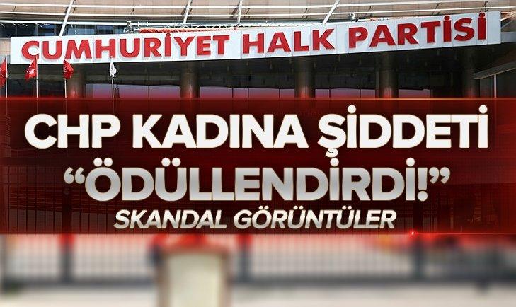 CHP KADINA ŞİDDETİ ÖDÜLLENDİRDİ