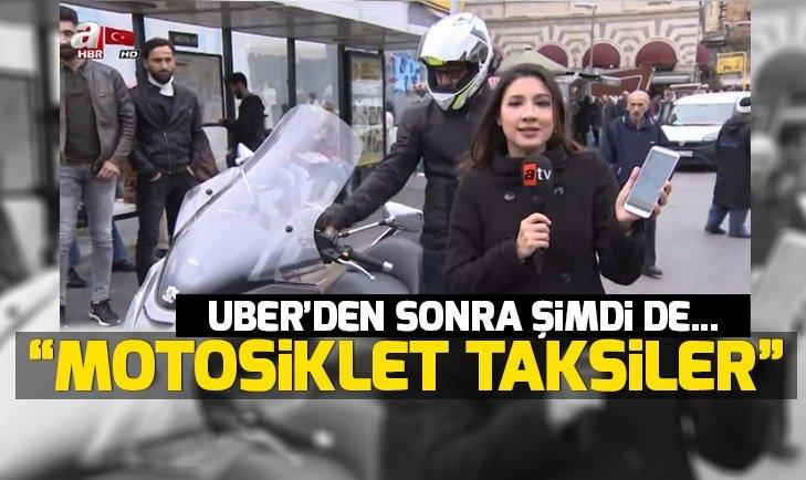 UBER'DEN SONRA ŞİMDİ DE 'MOTOSİKLET TAKSİLER'