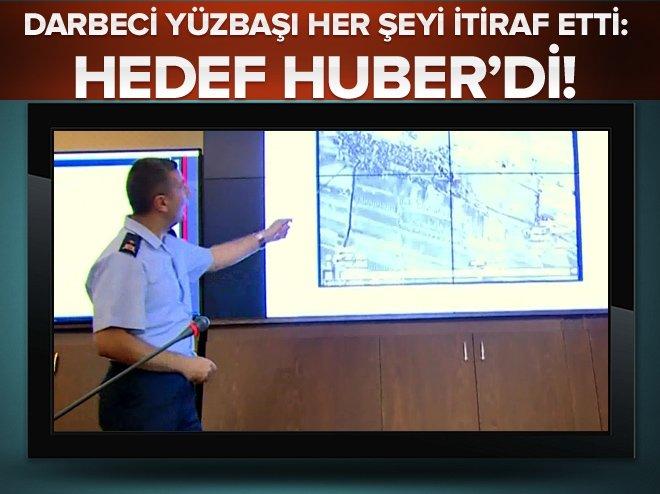 DARBECİ YÜZBAŞI İTİRAF ETTİ: HEDEF HUBER'Dİ!