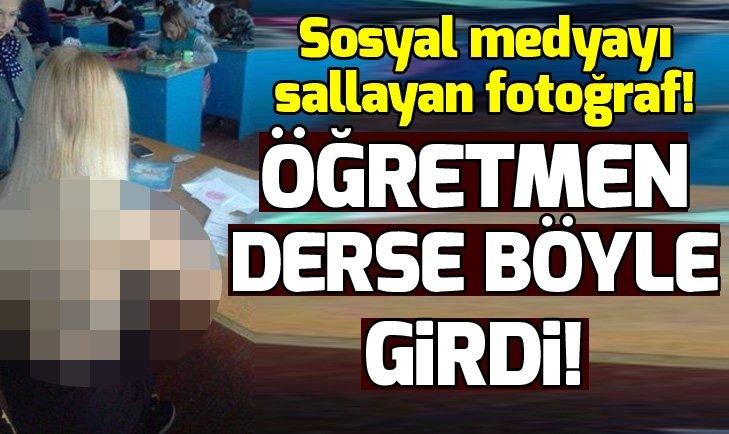 SOSYAL MEDYAYI SALLAYAN FOTOĞRAF! ÖĞRETMEN DERSE BÖYLE GİRDİ...