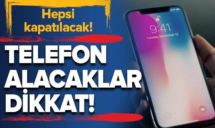 TELEFON ALACAKLAR DİKKAT! HEPSİ KAPATILACAK