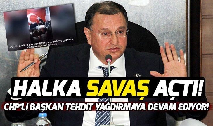 CHP'Lİ LÜTFÜ SAVAŞ'DAN BİR SKANDAL DAHA!