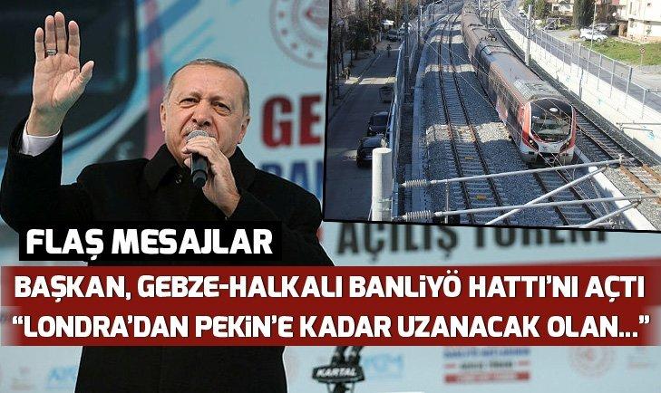 Son dakika: Erdoğan'dan Gebze-Halkalı Banliyö Tren Hattı Açılış Töreni'nde önemli açıklamalar