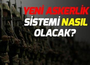 Son dakika! Yeni askerlik sistemi ne zaman yürürlüğe girecek? Yeni askerlik sistemi nasıl olacak?