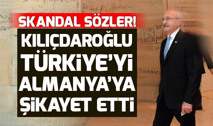 Kılıçdaroğlu Türkiyeyi Almanyaya şikayet etti