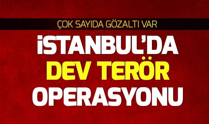 Son dakika: İstanbul'da dev terör operasyonu: Çok sayıda gözaltı var