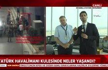 Atatürk Havalimanı kulesinde neler yaşandı?