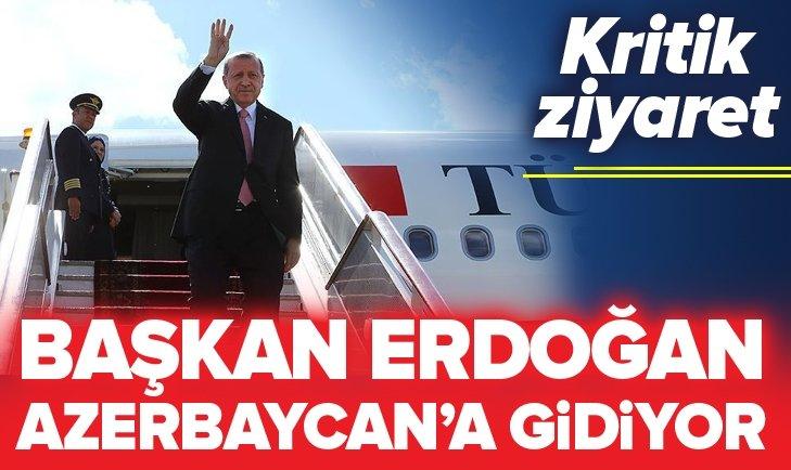 BAŞKAN ERDOĞAN AZERBAYCAN'A GİDİYOR