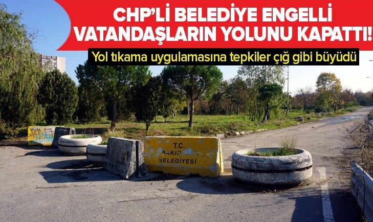 CHP'Lİ BAKIRKÖY BELEDİYESİ ENGELLİLERİN YOLUNU KAPATTI!