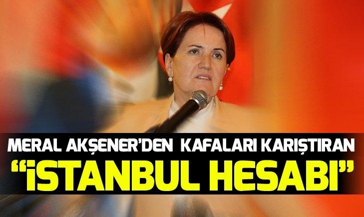 Meral Akşenerden kafaları karıştıran İstanbul hesabı