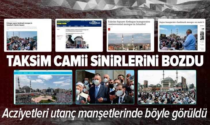 Taksim Camii uluslararası basın kuruluşlarının sinirlerini bozdu! İşte o utanç manşetleri