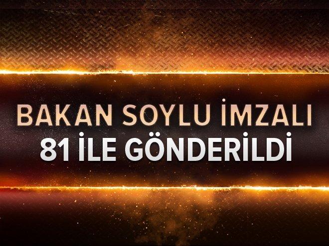 BAKAN SOYLU İMZALI 81 İLE GÖNDERİLDİ