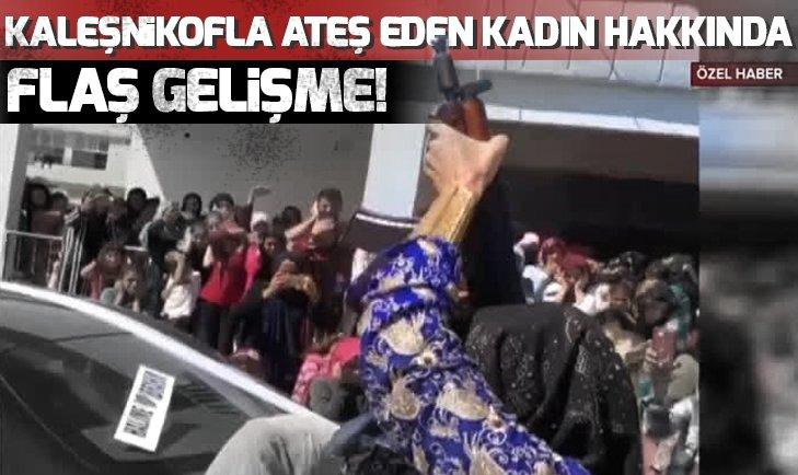 KALEŞNİKOFLA ATEŞ EDEN KADIN HER YERDE ARANIYOR!
