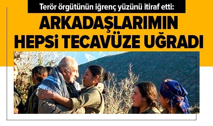PKK'nın iğrenç yüzünü itiraf etti: Arkadaşlarım tecavüze uğradı