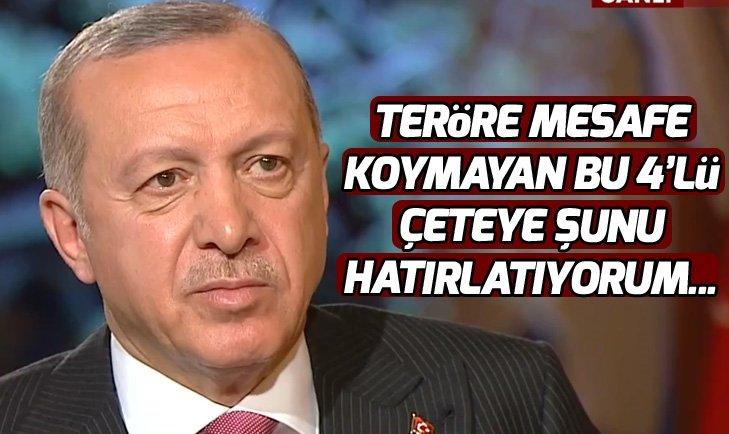 Başkan Erdoğan: 4'lü çeteye şunu hatırlatıyorum...