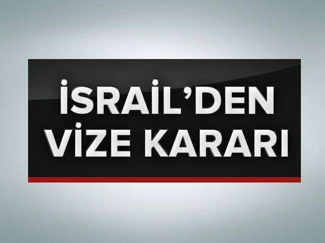İSRAİL'DEN VİZE KARARI