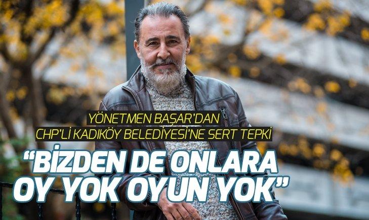 Ünlü yönetmen Kemal Başar'dan Kadıköy Belediyesi'ne sert tepki