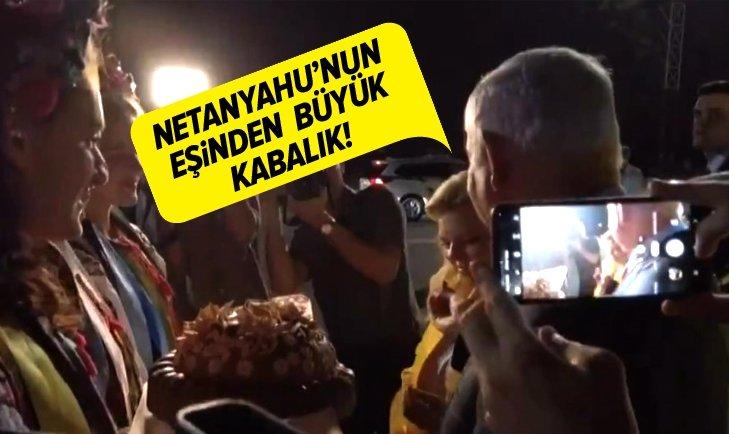 NETANYAHU'NUN EŞİNDEN BÜYÜK KABALIK!