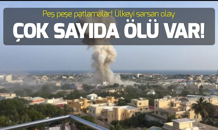 SOMALİ'DE ART ARDA PATLAMA: ÇOK SAYIDA ÖLÜ VAR