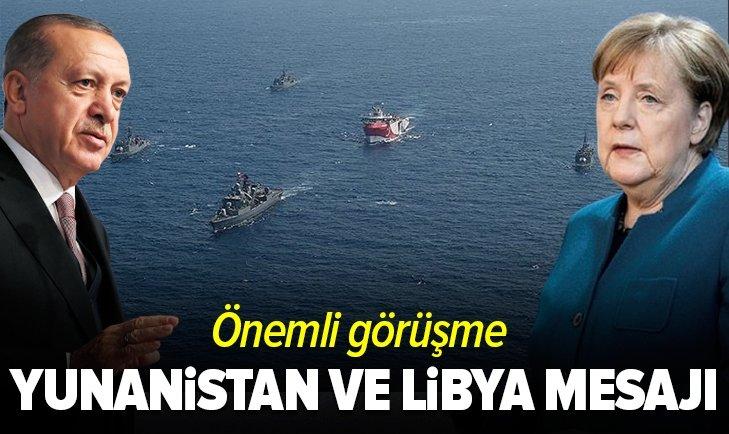 Erdoğan'dan Merkel'e Yunanistan ve Libya mesajı
