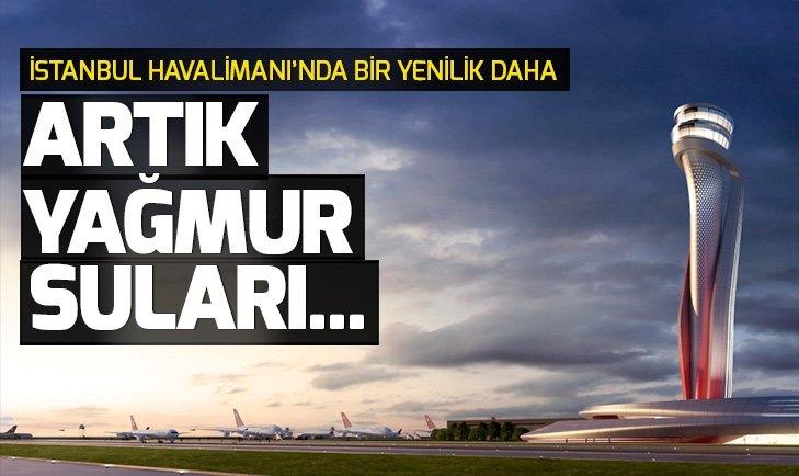 İSTANBUL HAVALİMANI'NDA YAĞMUR SUYU GERİ DÖNÜŞTÜRÜLEBİLECEK