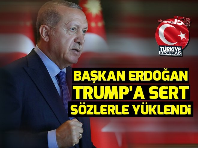 BAŞKAN ERDOĞAN'DAN TRUMP'A SERT SÖZLER!