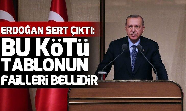 Başkan Erdoğan: Bu kötü tablonun failleri bellidir