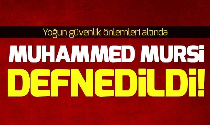 MUHAMMED MURSİ KAHİRE'NİN DOĞUSUNDA DEFNEDİLDİ!