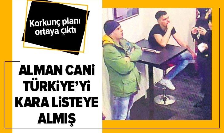 ALMAN CANİ TÜRKİYE'Yİ KARA LİSTEYE ALMIŞ
