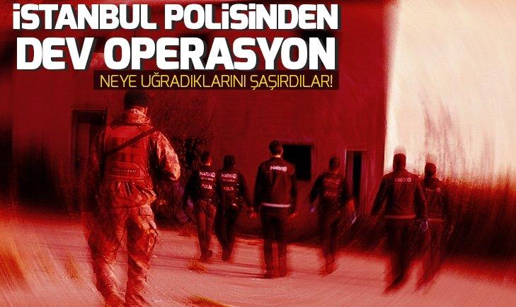 İSTANBUL POLİSİNDEN DEV OPERASYON!