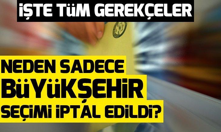 YSK, neden sadece İstanbul Büyükşehir Belediye Başkanlığı seçimini iptal etti?