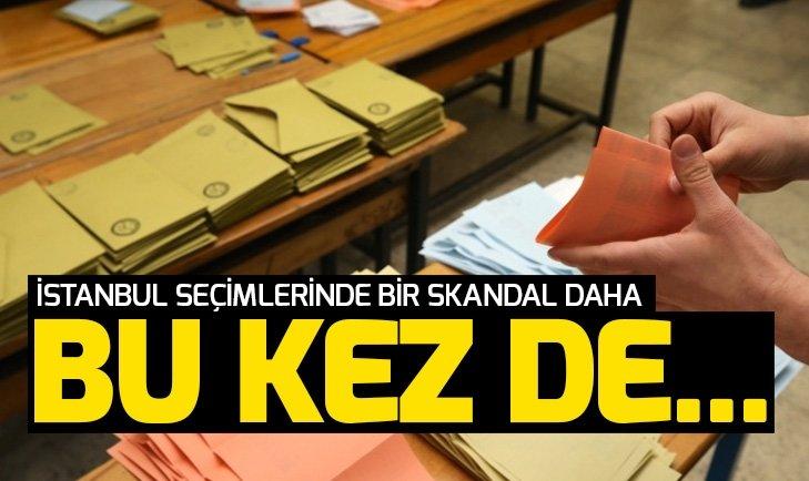 İstanbul seçimlerinde bir usulsüzlük daha! Bu kez de...