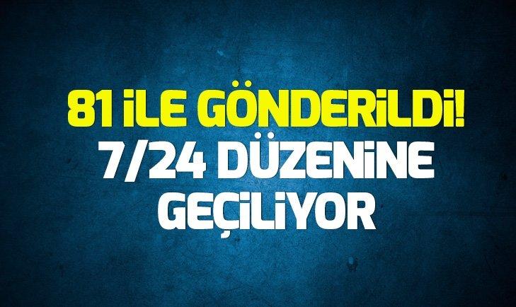 81 İLE GÖNDERİLDİ! 7/24 DÜZENİNE GEÇİLİYOR...