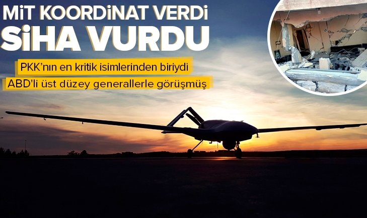 MİT koordinat verdi SİHA vurdu! PKK'nın en kritik isimlerinden biriydi