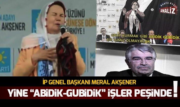 AKŞENER ABİDİK-GUBİDİK İŞLER PEŞİNDE!
