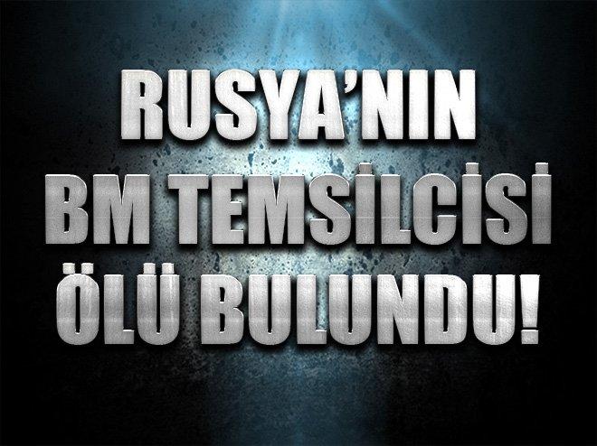 RUSYA'NIN BM DAİMİ TEMSİLCİSİ ÖLÜ BULUNDU
