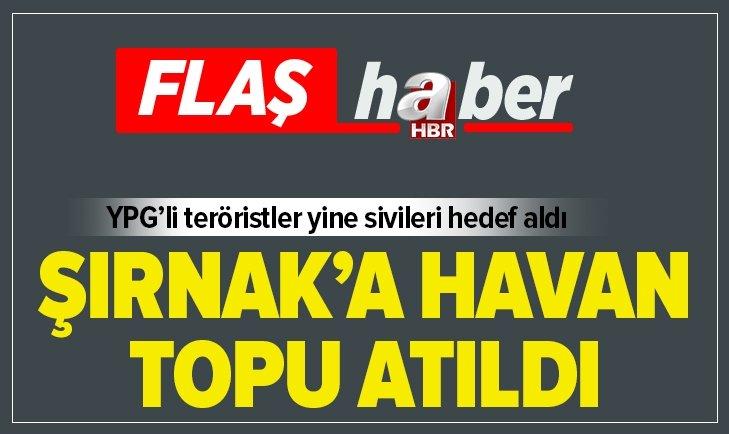 ŞIRNAK'A HAVAN TOPU ATILDI: 3 YARALI