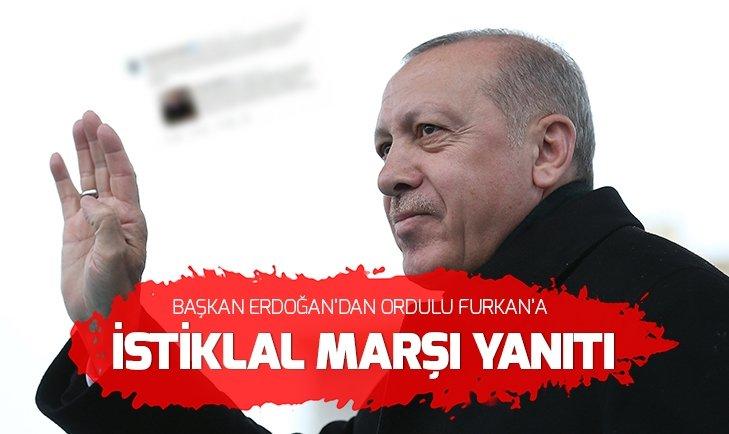 ERDOĞAN'DAN ORDULU FURKAN'A İSTİKLAL MARŞI YANITI