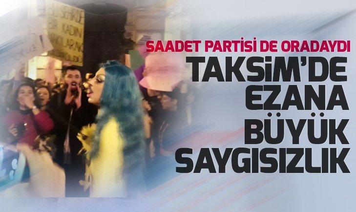 Taksim'de Saadet Partisi'nin de desteklediği gruptan ezana büyük saygısızlık