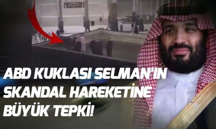 KABE'NİN ÜZERİNE ÇIKAN VELİAHT PRENS SELMAN'A BÜYÜK TEPKİ!